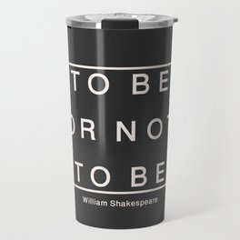 To Be Or Not Travel Mug