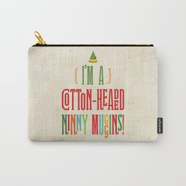 Buddy the Elf! I'm a Cotton-Headed Ninny Muggins! Carry-All Pouch