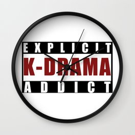 Explicit K-drama Addict (for the Kdrama lovers) Wall Clock