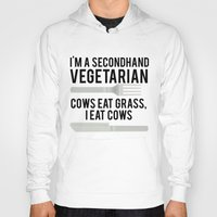 vegetarian Hoodies featuring Im A Secondhand Vegetarian. Cows Eat Grass, I Eat Cows. by MrAlanC