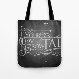 Let Your Love Grow Tall Tote Bag