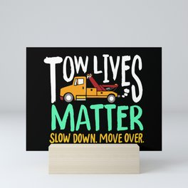 Slow Down Move Over Tow Lives Matter For Tow Trucker Mini Art Print