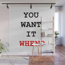 you want it when Wall Mural