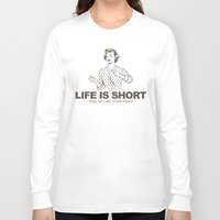 novelty Long Sleeve T-shirts featuring Life is Short by Fuzzy Eggs