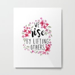 We Rise By Lifting Others, Pink Flowers, Motivational Quote Metal Print