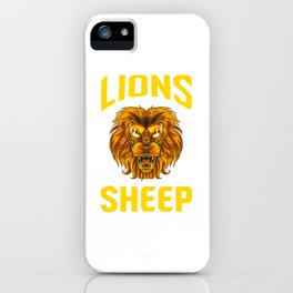 Lions Do Not Lose Sleep Over The Opinions Of Sheep iPhone Case