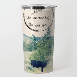 Live Like Someone Left the Gate Open Travel Mug