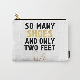 SO MANY SHOES AND ONLY TWO FEET - Fashion quote Carry-All Pouch