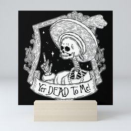 Yer DEAD To ME! Mini Art Print