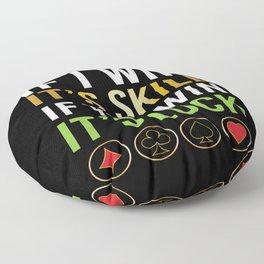 If I Win Its Skill Poker Floor Pillow