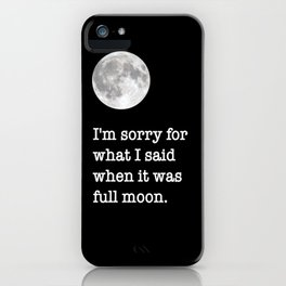 I'm sorry for what I said when it was full moon - Phrase lettering iPhone Case