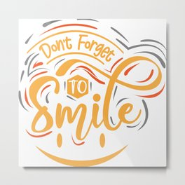 Dont forget to smile Metal Print