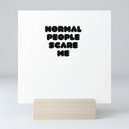 Normal People Scare Me Mini Art Print