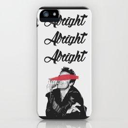 ALRIGHT ALRIGHT ALRIGHT   Matthew McConaughey iPhone Case