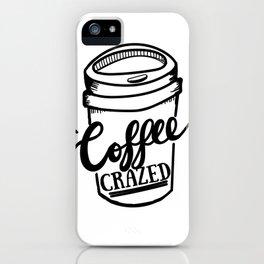 Coffee Crazed iPhone Case