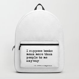 Books mean more than people to me - F. Scott Fitzgerald quote Backpack