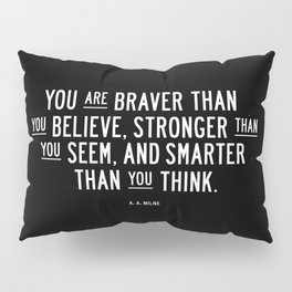 You Are Braver Than You Believe black and white monochrome typography poster design bedroom wall art Pillow Sham