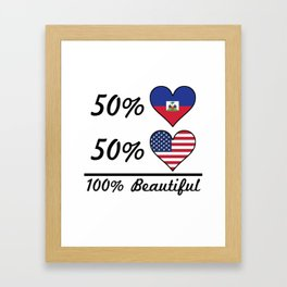 50% Haitian 50% American 100% Beautiful Framed Art Print