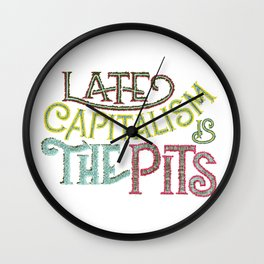 Late Capitalism is the Pits Wall Clock