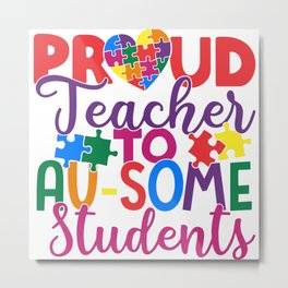 Proud Teacher To AuSome Students Autism Metal Print
