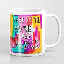 Fake it 'til you're tired Coffee Mug