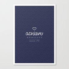 Achieve Humility Canvas Print
