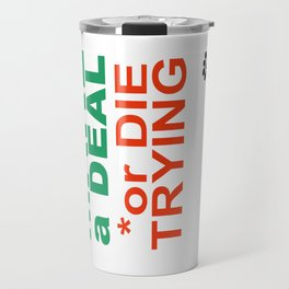 MAKE a DEAL or DIE TRYING Travel Mug
