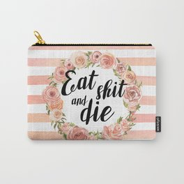 Eat shit and die Carry-All Pouch