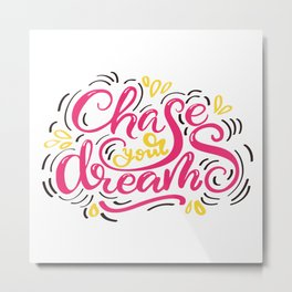 Chase your dreams lettering design Metal Print