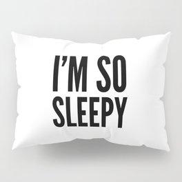 I'M SO SLEEPY Pillow Sham