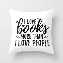 I love books more than people (Black) Throw Pillow