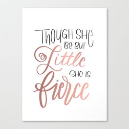 Though she be but little, she is fierce Canvas Print