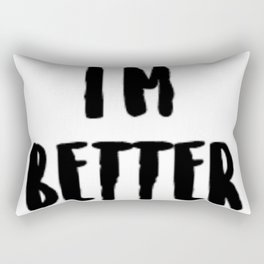 I'm Better Rectangular Pillow