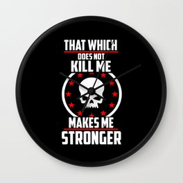 That which does not kill me cool quote Wall Clock