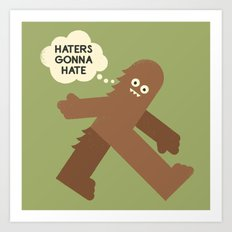 Bigfoot Has So Many Haters Art Print