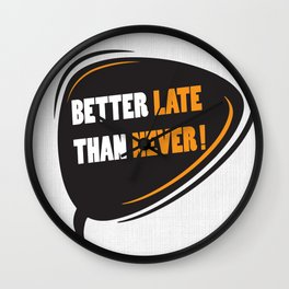 Better late than never Inspirational Motivational Quote Design Wall Clock