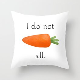I Do Not Carrot All Throw Pillow