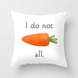 I Do Not Carrot All Throw Pillow