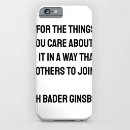 Fight for the things that you care about, but do it in a way that will lead others to join you. Ruth Bader Ginsburg quotes iPhone Case