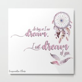 I will dream for you Metal Print