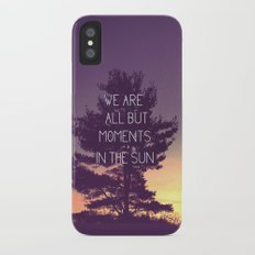 We Are All But Moments in the Sun iPhone X Slim Case