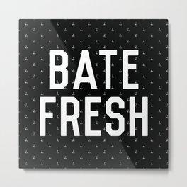 BATE FRESH Metal Print