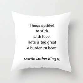 Martin Luther King Inspirational Quote - I have decided to stick with love - hate is too great a bur Throw Pillow