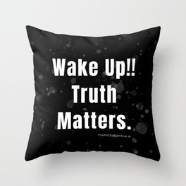 Wake Up!! Truth Matters. Throw Pillow
