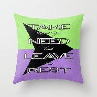 Take What You Need Throw Pillow