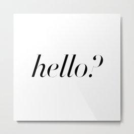 Hello? Metal Print