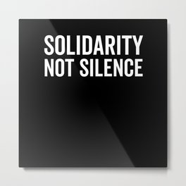 Solidarity Not Silence Metal Print