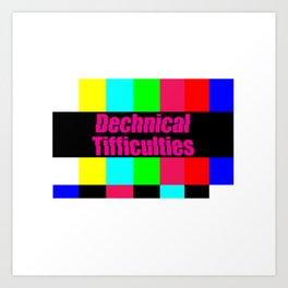 Dechnical Tifficulties Art Print