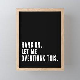 Hang On. Let Me Overthink This. Framed Mini Art Print