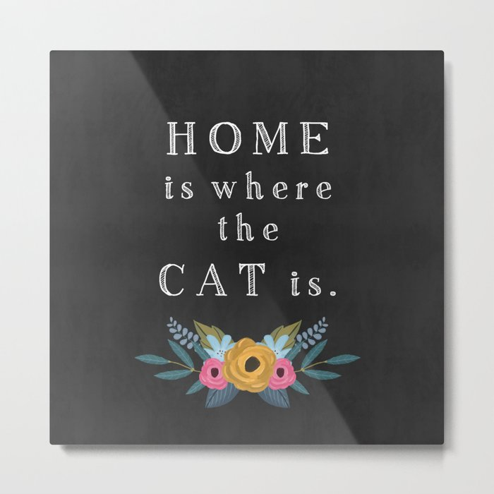 Home is where the cat is. // I love my cat Metal Print
